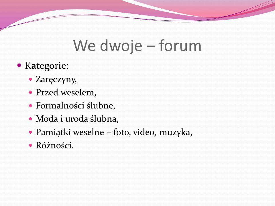 We dwoje – forum Kategorie: Zaręczyny, Przed weselem, Formalności ślubne, Moda i uroda ślubna, Pamiątki weselne – foto, video, muzyka, Różności.