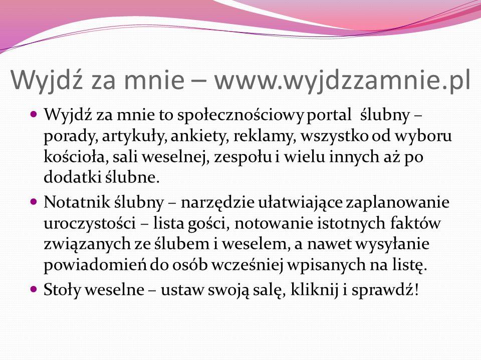 Wyjdź za mnie – www.wyjdzzamnie.pl Wyjdź za mnie to społecznościowy portal ślubny – porady, artykuły, ankiety, reklamy, wszystko od wyboru kościoła, s