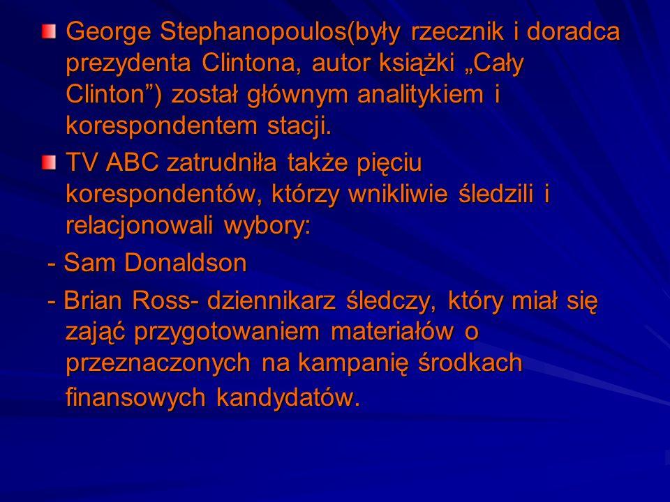 George Stephanopoulos(były rzecznik i doradca prezydenta Clintona, autor książki Cały Clinton) został głównym analitykiem i korespondentem stacji. TV