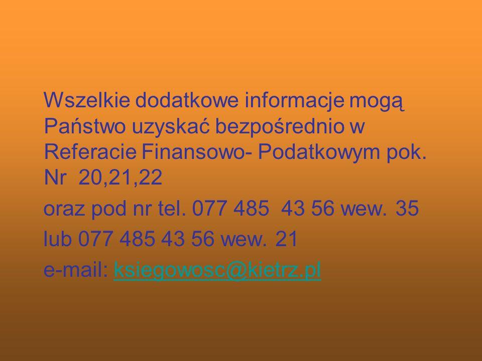 Wszelkie dodatkowe informacje mogą Państwo uzyskać bezpośrednio w Referacie Finansowo- Podatkowym pok. Nr 20,21,22 oraz pod nr tel. 077 485 43 56 wew.