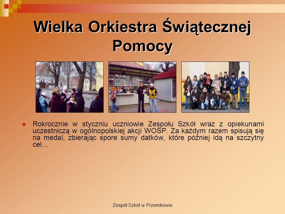 Zespół Szkół w Przemkowie Wielka Orkiestra Świątecznej Pomocy Rokrocznie w styczniu uczniowie Zespołu Szkół wraz z opiekunami uczestniczą w ogólnopols