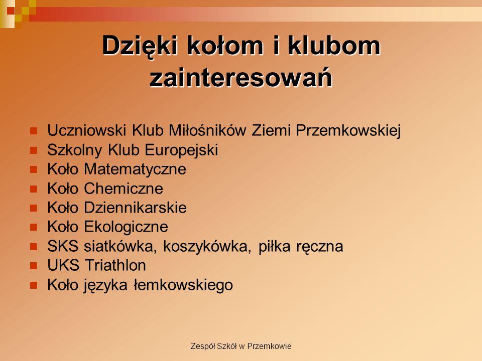Zespół Szkół w Przemkowie Dzięki kołom i klubom zainteresowań Uczniowski Klub Miłośników Ziemi Przemkowskiej Szkolny Klub Europejski Koło Matematyczne