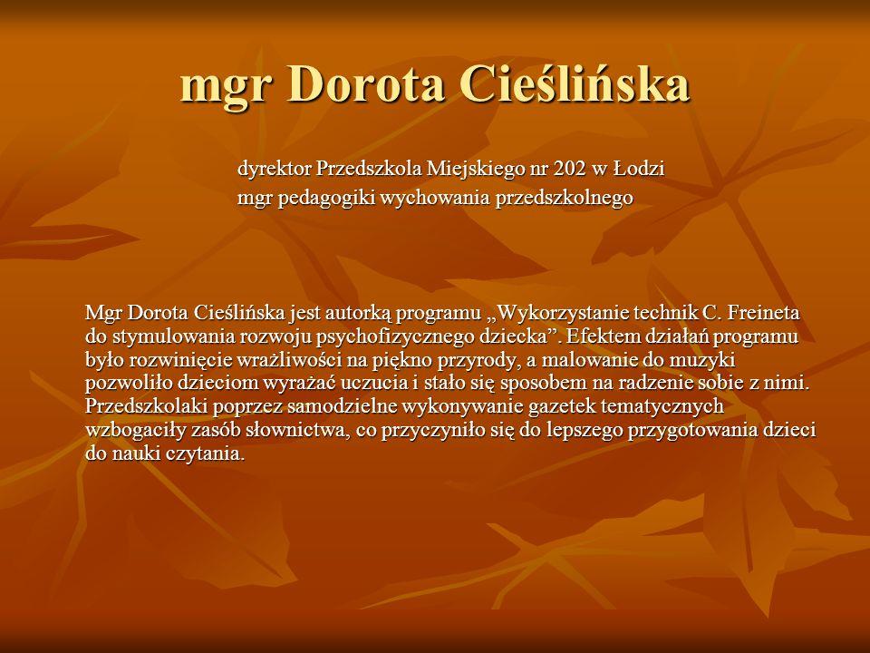 mgr Dorota Cieślińska dyrektor Przedszkola Miejskiego nr 202 w Łodzi dyrektor Przedszkola Miejskiego nr 202 w Łodzi mgr pedagogiki wychowania przedszk