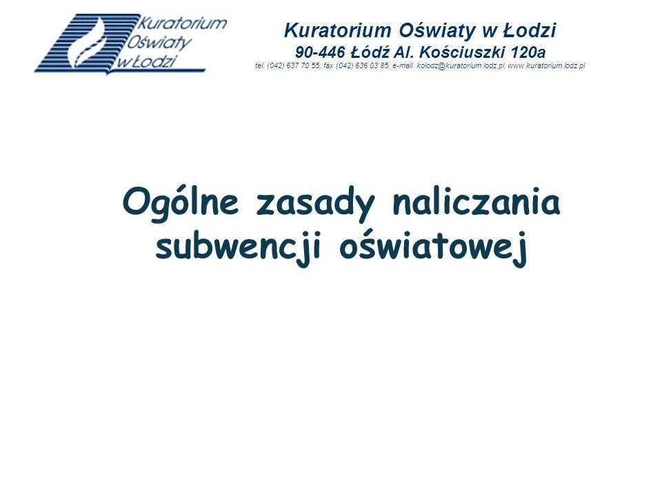 Ogólne zasady naliczania subwencji oświatowej Kuratorium Oświaty w Łodzi 90-446 Łódź Al. Kościuszki 120a tel. (042) 637 70 55, fax (042) 636 03 85, e-