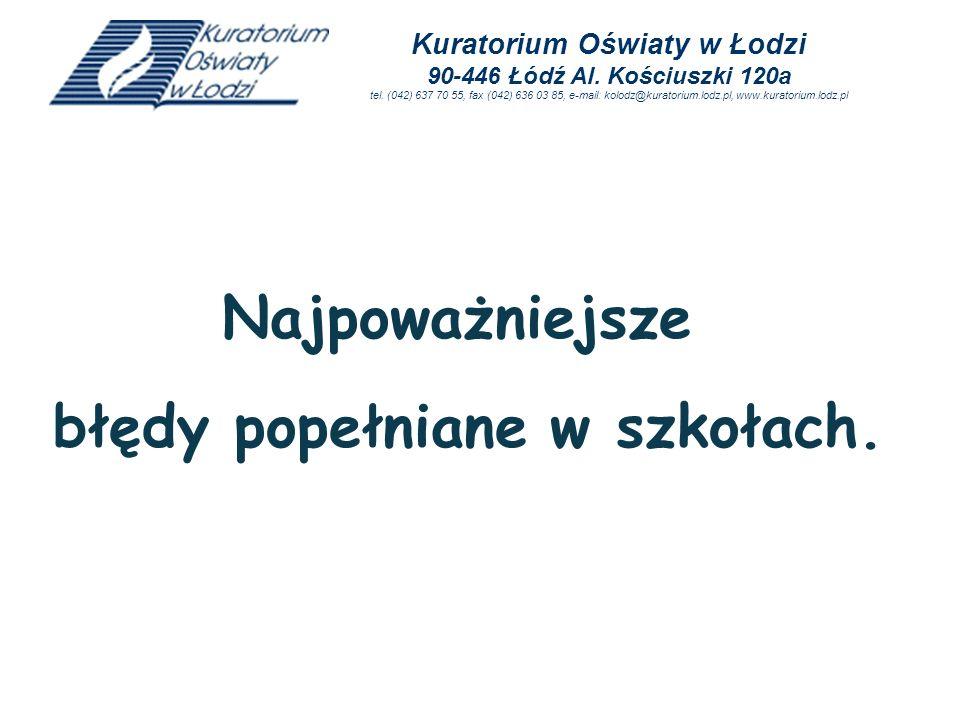 Najpoważniejsze błędy popełniane w szkołach. Kuratorium Oświaty w Łodzi 90-446 Łódź Al. Kościuszki 120a tel. (042) 637 70 55, fax (042) 636 03 85, e-m