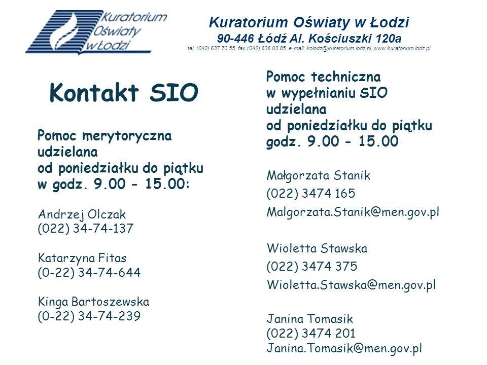 Pomoc techniczna w wypełnianiu SIO udzielana od poniedziałku do piątku godz. 9.00 - 15.00 Małgorzata Stanik (022) 3474 165 Malgorzata.Stanik@men.gov.p