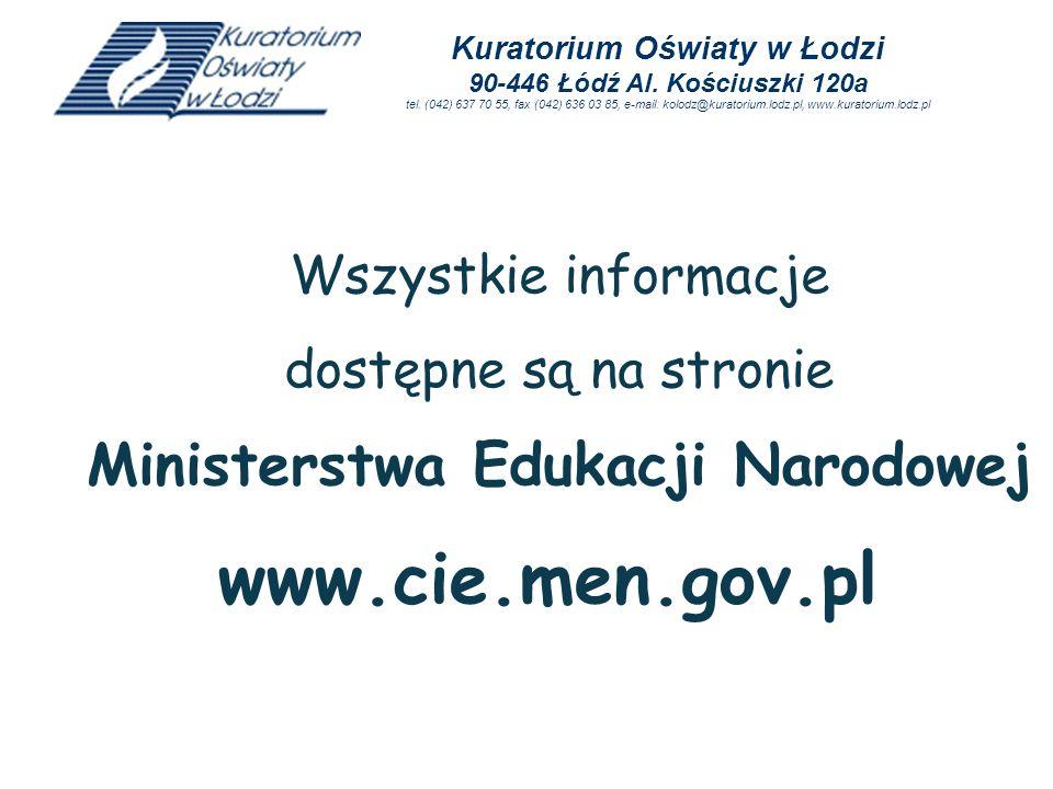 www.cie.men.gov.pl Wszystkie informacje dostępne są na stronie Ministerstwa Edukacji Narodowej Kuratorium Oświaty w Łodzi 90-446 Łódź Al. Kościuszki 1