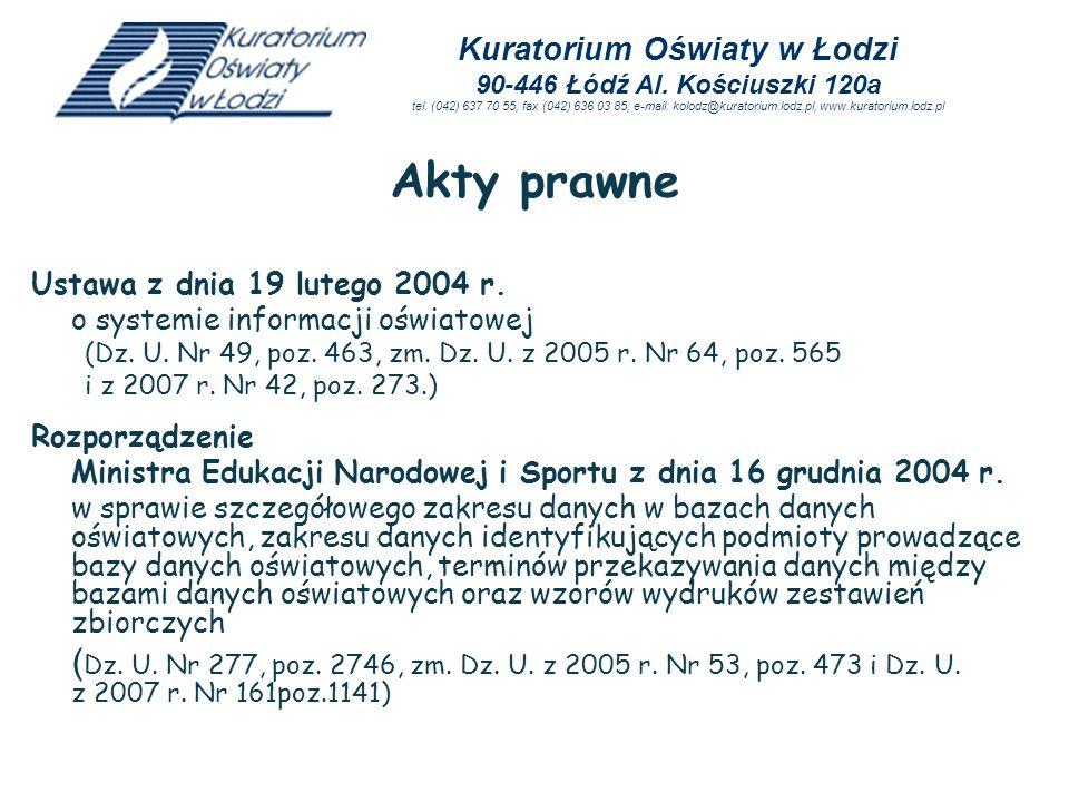 Akty prawne Ustawa z dnia 19 lutego 2004 r. o systemie informacji oświatowej (Dz. U. Nr 49, poz. 463, zm. Dz. U. z 2005 r. Nr 64, poz. 565 i z 2007 r.