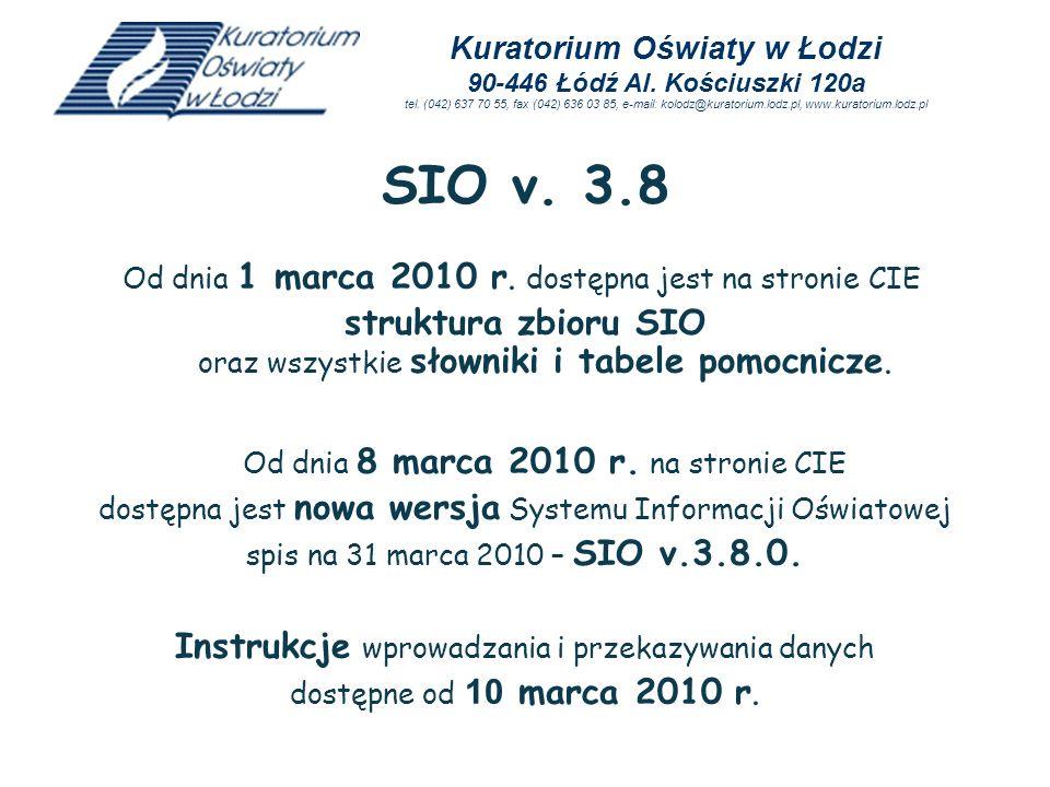 SIO v. 3.8 Od dnia 1 marca 2010 r. dostępna jest na stronie CIE struktura zbioru SIO oraz wszystkie słowniki i tabele pomocnicze. Od dnia 8 marca 2010