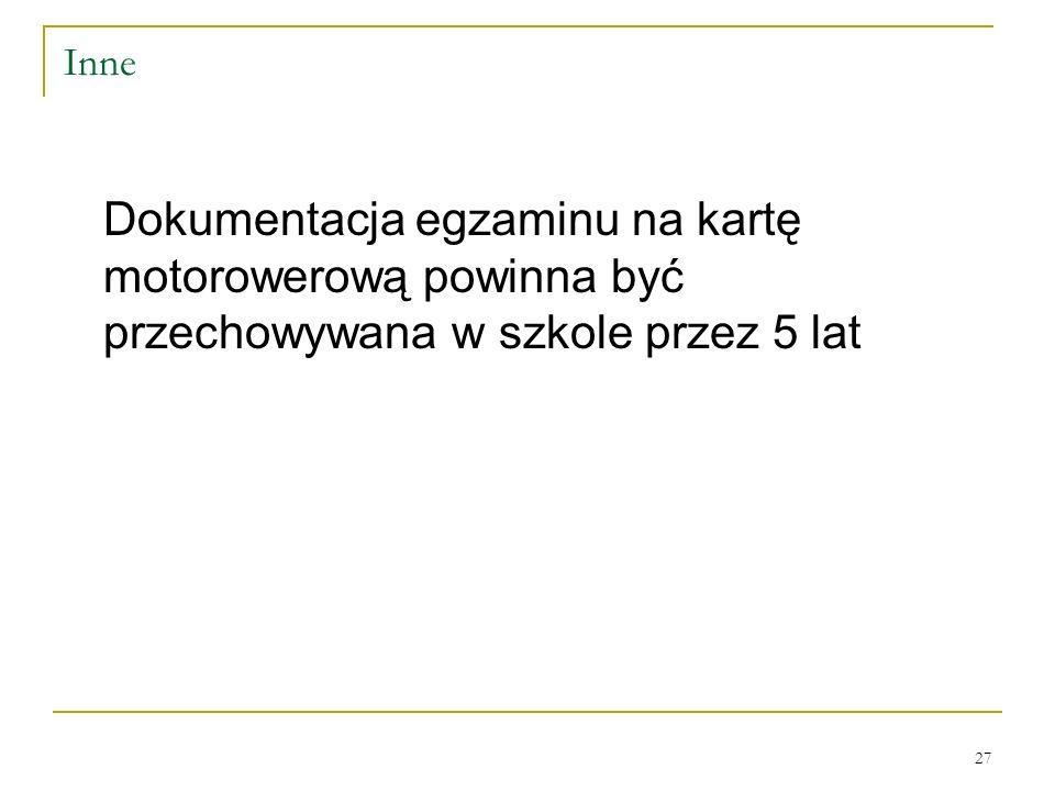 Inne Dokumentacja egzaminu na kartę motorowerową powinna być przechowywana w szkole przez 5 lat 27