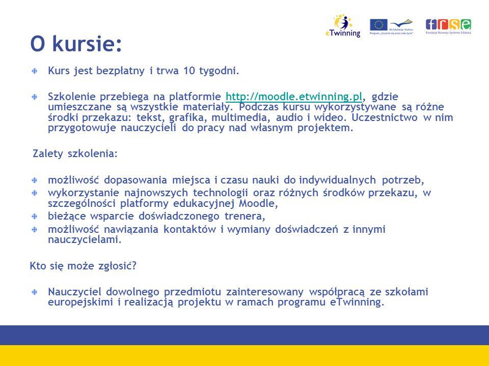 O kursie: Kurs jest bezpłatny i trwa 10 tygodni. Szkolenie przebiega na platformie http://moodle.etwinning.pl, gdzie umieszczane są wszystkie materiał