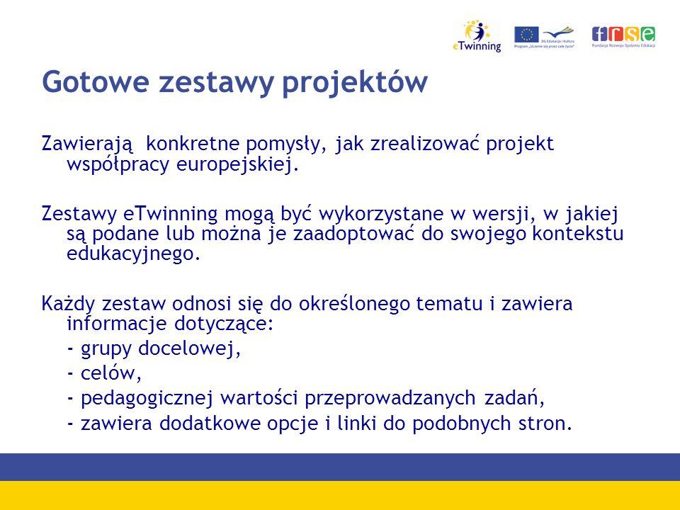 Gotowe zestawy projektów Zawierają konkretne pomysły, jak zrealizować projekt współpracy europejskiej. Zestawy eTwinning mogą być wykorzystane w wersj