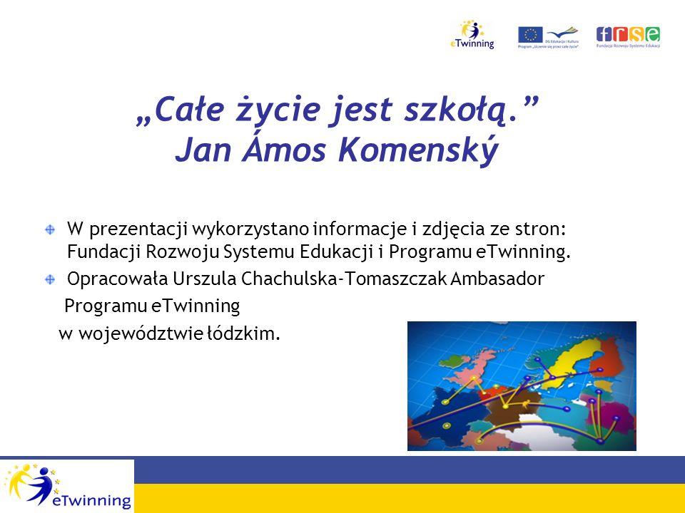 Całe życie jest szkołą. Jan Ámos Komenský W prezentacji wykorzystano informacje i zdjęcia ze stron: Fundacji Rozwoju Systemu Edukacji i Programu eTwin