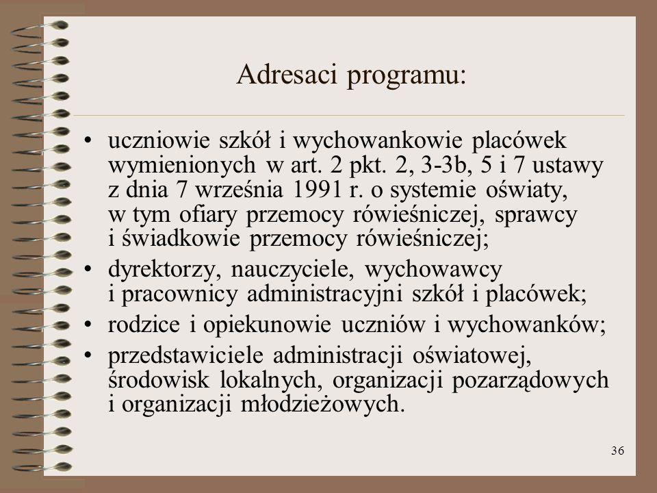 36 Adresaci programu: uczniowie szkół i wychowankowie placówek wymienionych w art. 2 pkt. 2, 3-3b, 5 i 7 ustawy z dnia 7 września 1991 r. o systemie o