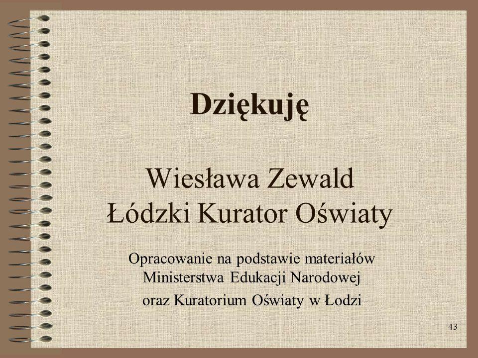 43 Dziękuję Wiesława Zewald Łódzki Kurator Oświaty Opracowanie na podstawie materiałów Ministerstwa Edukacji Narodowej oraz Kuratorium Oświaty w Łodzi
