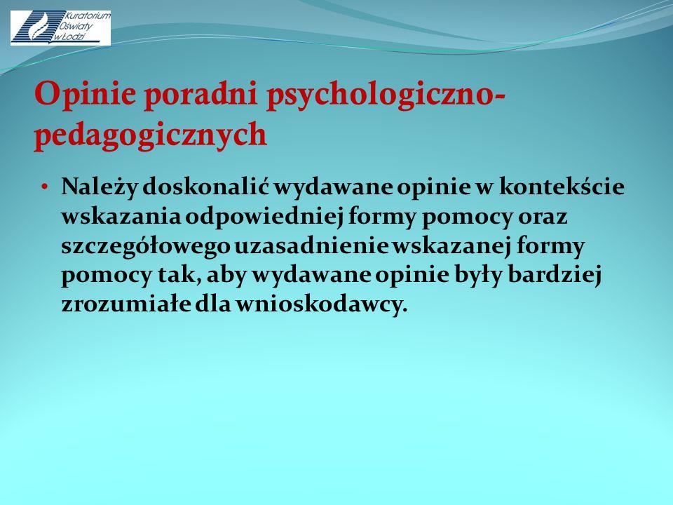 Opinie poradni psychologiczno- pedagogicznych Należy doskonalić wydawane opinie w kontekście wskazania odpowiedniej formy pomocy oraz szczegółowego uz