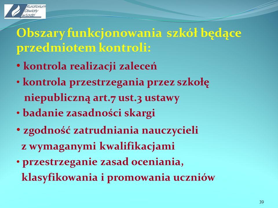 Obszary funkcjonowania szkół będące przedmiotem kontroli: kontrola realizacji zaleceń kontrola przestrzegania przez szkołę niepubliczną art.7 ust.3 us