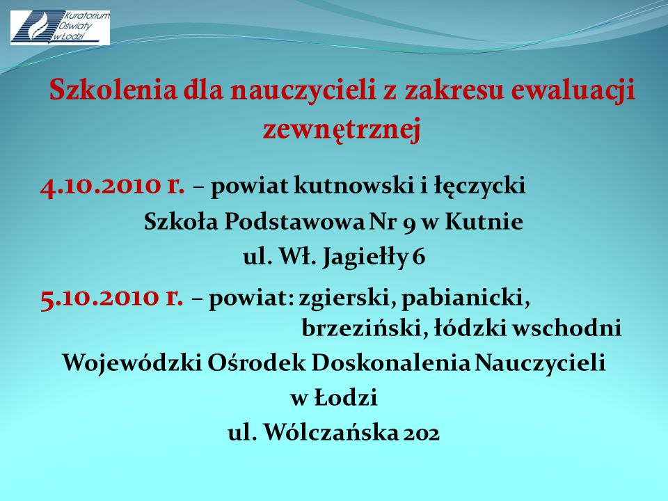 Szkolenia dla nauczycieli z zakresu ewaluacji zewn ę trznej 4.10.2010 r. – powiat kutnowski i łęczycki Szkoła Podstawowa Nr 9 w Kutnie ul. Wł. Jagiełł