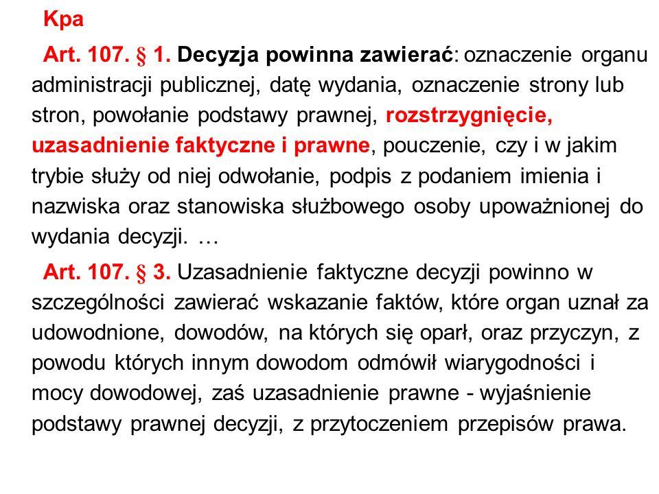 Kpa Art. 107. § 1. Decyzja powinna zawierać: oznaczenie organu administracji publicznej, datę wydania, oznaczenie strony lub stron, powołanie podstawy
