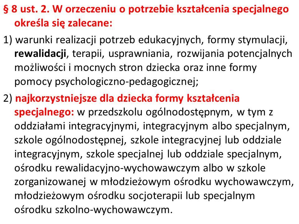 § 8 ust. 2. W orzeczeniu o potrzebie kształcenia specjalnego określa się zalecane: 1) warunki realizacji potrzeb edukacyjnych, formy stymulacji, rewal