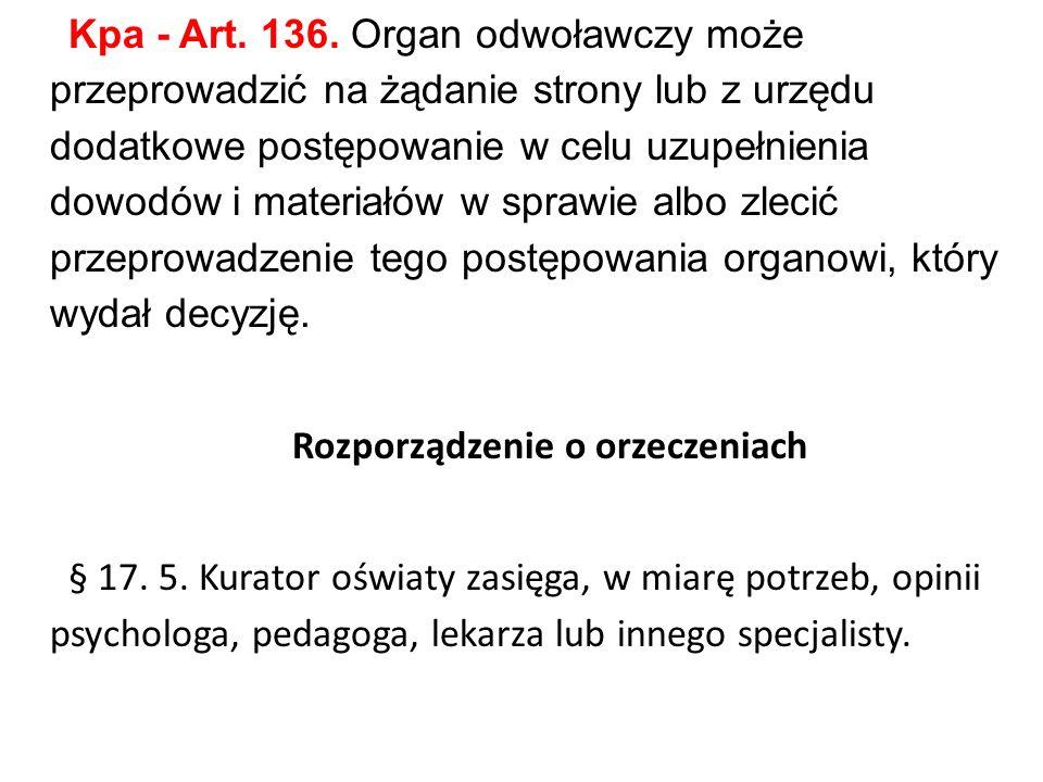 Kpa - Art. 136. Organ odwoławczy może przeprowadzić na żądanie strony lub z urzędu dodatkowe postępowanie w celu uzupełnienia dowodów i materiałów w s