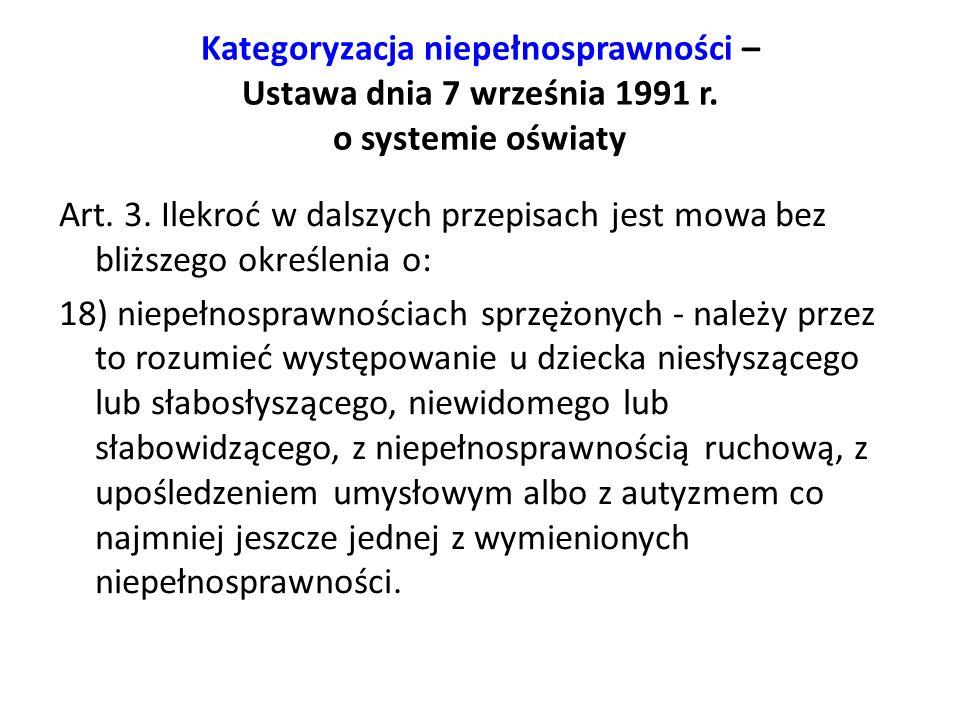 Kategoryzacja niepełnosprawności – Ustawa dnia 7 września 1991 r. o systemie oświaty Art. 3. Ilekroć w dalszych przepisach jest mowa bez bliższego okr