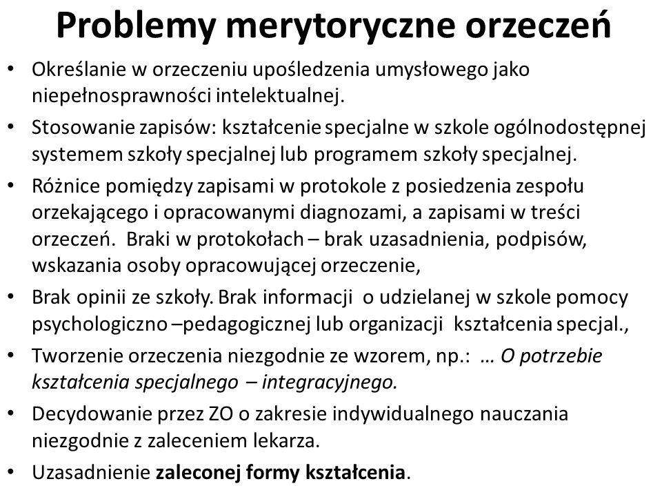 Problemy merytoryczne orzeczeń Określanie w orzeczeniu upośledzenia umysłowego jako niepełnosprawności intelektualnej. Stosowanie zapisów: kształcenie