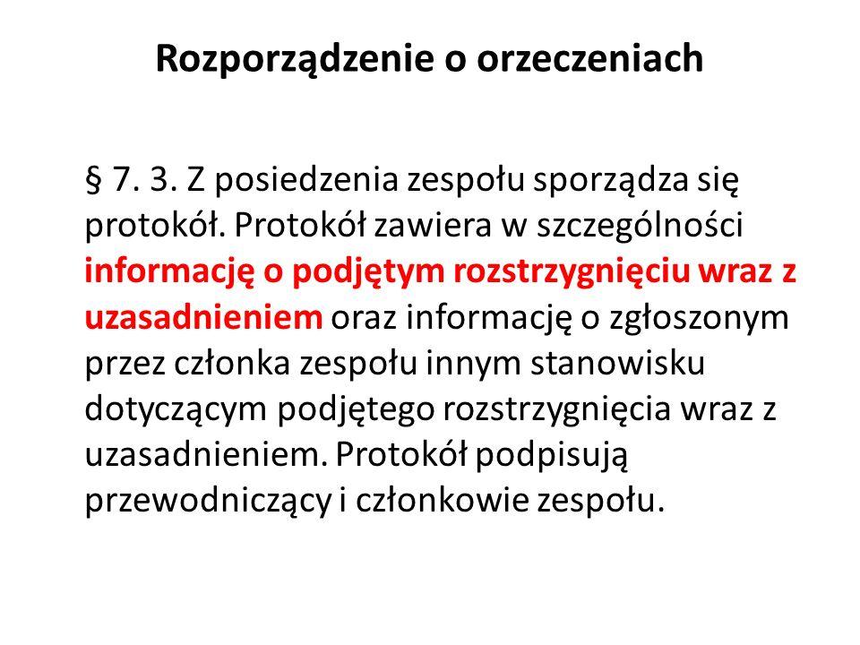 Rozporządzenie o orzeczeniach § 7. 3. Z posiedzenia zespołu sporządza się protokół. Protokół zawiera w szczególności informację o podjętym rozstrzygni