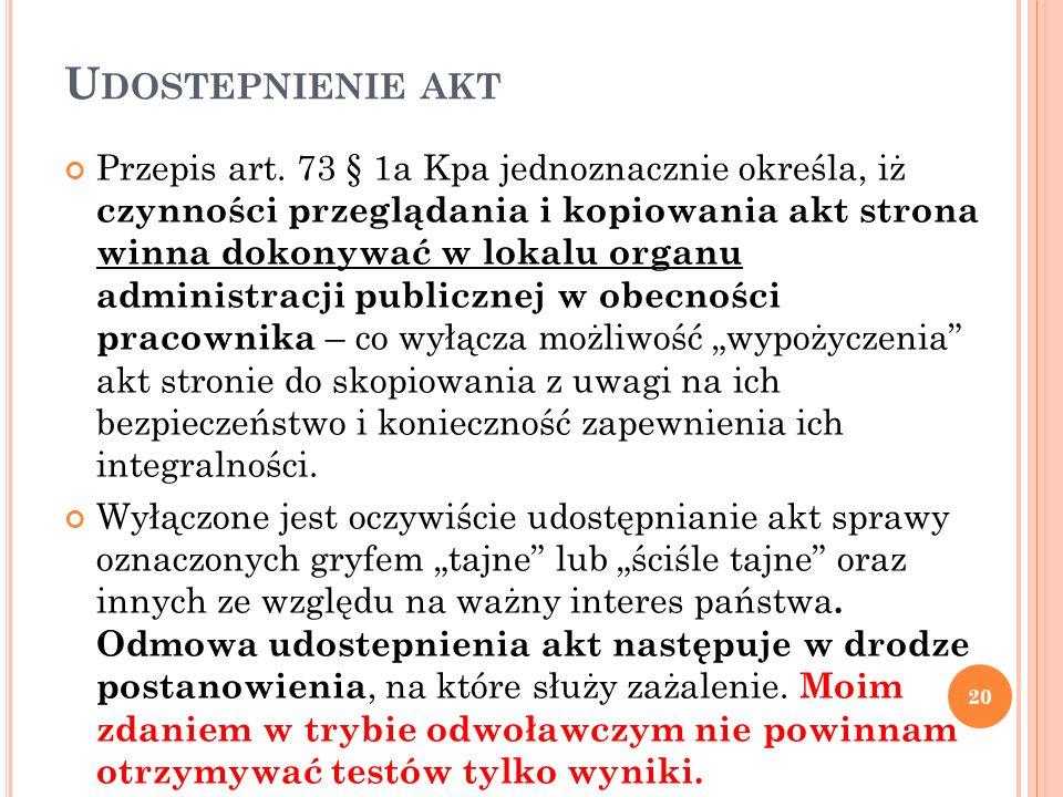 U DOSTEPNIENIE AKT Przepis art. 73 § 1a Kpa jednoznacznie określa, iż czynności przeglądania i kopiowania akt strona winna dokonywać w lokalu organu a