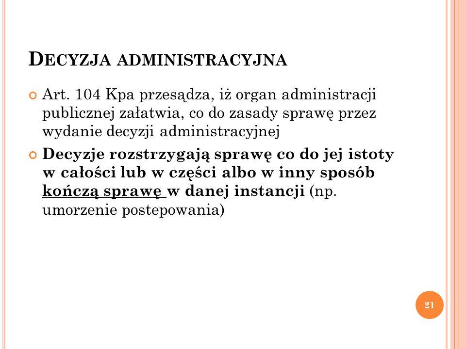 D ECYZJA ADMINISTRACYJNA Art. 104 Kpa przesądza, iż organ administracji publicznej załatwia, co do zasady sprawę przez wydanie decyzji administracyjne