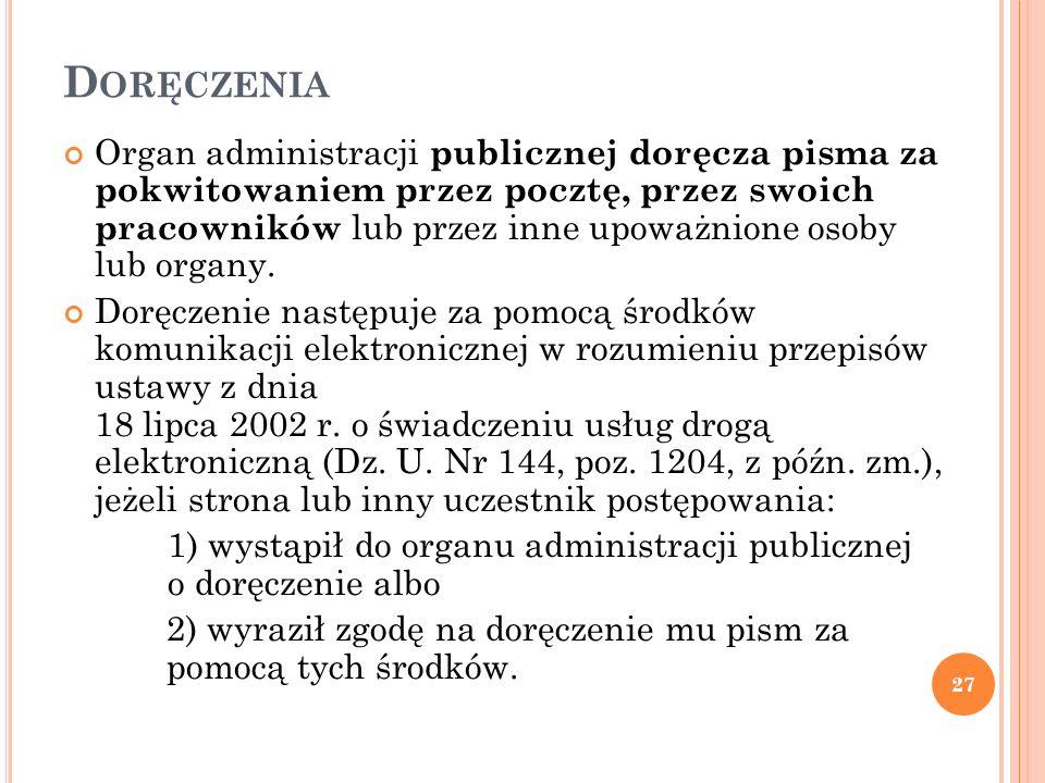 D ORĘCZENIA Organ administracji publicznej doręcza pisma za pokwitowaniem przez pocztę, przez swoich pracowników lub przez inne upoważnione osoby lub