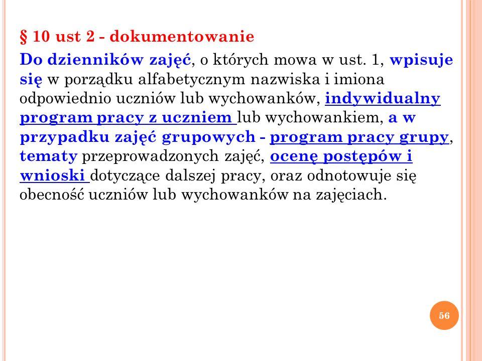 § 10 ust 2 - dokumentowanie Do dzienników zajęć, o których mowa w ust. 1, wpisuje się w porządku alfabetycznym nazwiska i imiona odpowiednio uczniów l