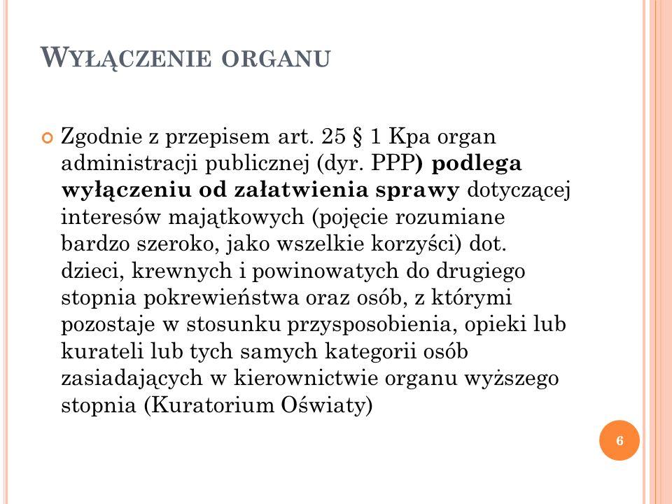 W YŁĄCZENIE ORGANU Zgodnie z przepisem art. 25 § 1 Kpa organ administracji publicznej (dyr. PPP ) podlega wyłączeniu od załatwienia sprawy dotyczącej