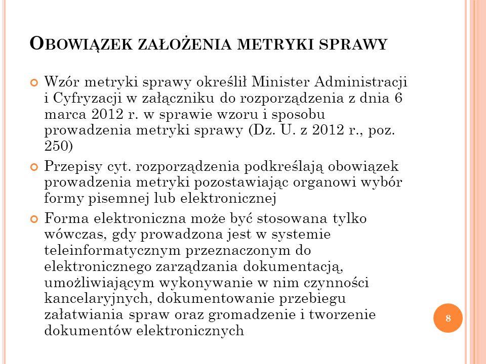 O BOWIĄZEK ZAŁOŻENIA METRYKI SPRAWY Wzór metryki sprawy określił Minister Administracji i Cyfryzacji w załączniku do rozporządzenia z dnia 6 marca 201