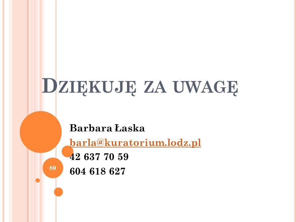 D ZIĘKUJĘ ZA UWAGĘ Barbara Łaska barla@kuratorium.lodz.pl 42 637 70 59 604 618 627 80