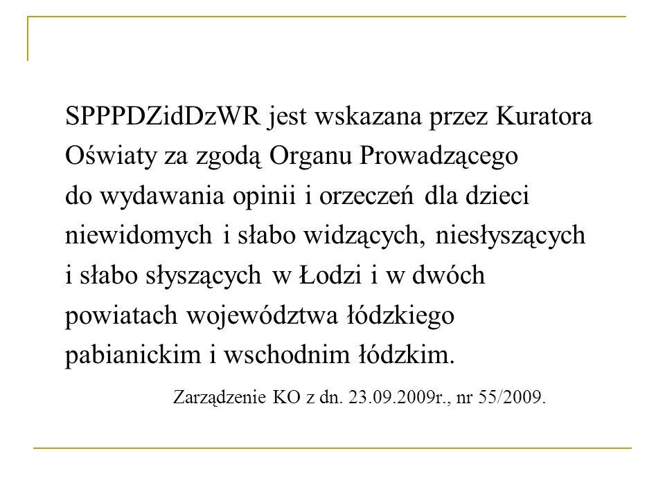 SPPPDZidDzWR jest wskazana przez Kuratora Oświaty za zgodą Organu Prowadzącego do wydawania opinii i orzeczeń dla dzieci niewidomych i słabo widzących
