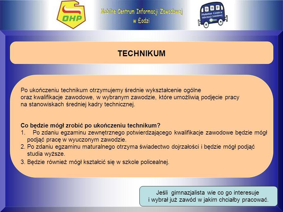 TECHNIKUM Po ukończeniu technikum otrzymujemy średnie wykształcenie ogólne oraz kwalifikacje zawodowe, w wybranym zawodzie, które umożliwią podjęcie p