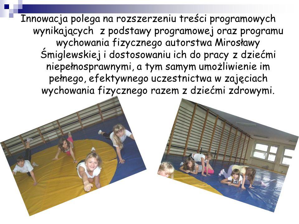 Innowacja polega na rozszerzeniu treści programowych wynikających z podstawy programowej oraz programu wychowania fizycznego autorstwa Mirosławy Śmigl