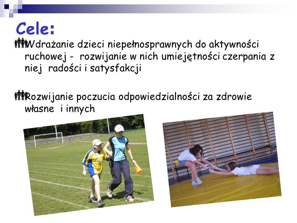 Cele : Wdrażanie dzieci niepełnosprawnych do aktywności ruchowej - rozwijanie w nich umiejętności czerpania z niej radości i satysfakcji Rozwijanie po