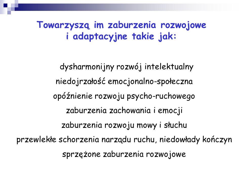 Towarzyszą im zaburzenia rozwojowe i adaptacyjne takie jak: dysharmonijny rozwój intelektualny niedojrzałość emocjonalno-społeczna opóźnienie rozwoju