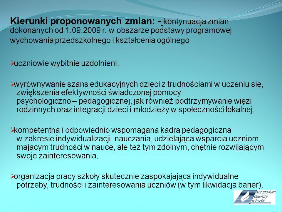Kierunki proponowanych zmian: - kontynuacja zmian dokonanych od 1.09.2009 r. w obszarze podstawy programowej wychowania przedszkolnego i kształcenia o