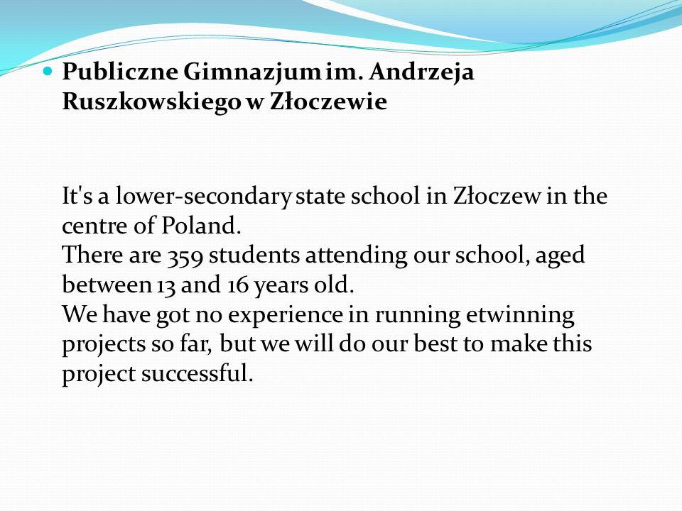 Publiczne Gimnazjum im. Andrzeja Ruszkowskiego w Złoczewie It's a lower-secondary state school in Złoczew in the centre of Poland. There are 359 stude