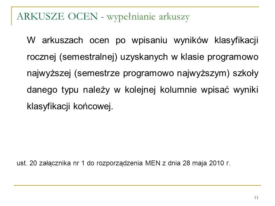ARKUSZE OCEN - wypełnianie arkuszy W arkuszach ocen po wpisaniu wyników klasyfikacji rocznej (semestralnej) uzyskanych w klasie programowo najwyższej