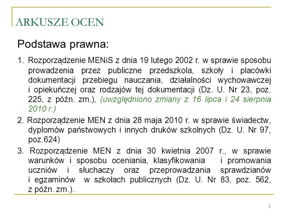ARKUSZE OCEN Podstawa prawna: 1. Rozporządzenie MENiS z dnia 19 lutego 2002 r. w sprawie sposobu prowadzenia przez publiczne przedszkola, szkoły i pla