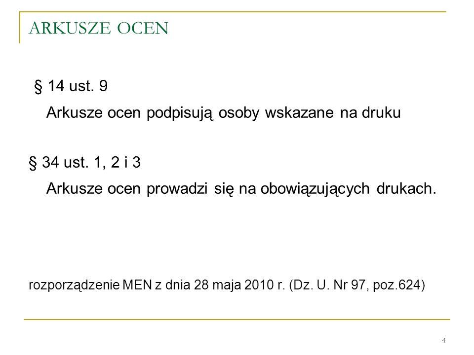 ARKUSZE OCEN § 14 ust. 9 Arkusze ocen podpisują osoby wskazane na druku § 34 ust. 1, 2 i 3 Arkusze ocen prowadzi się na obowiązujących drukach. rozpor