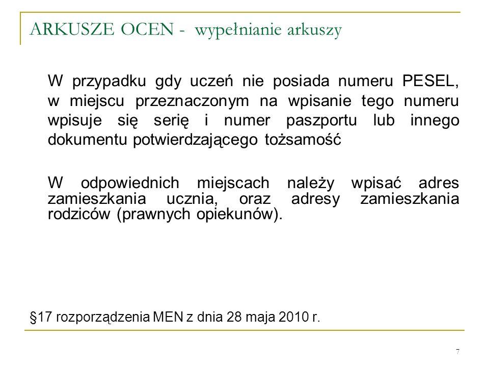 ARKUSZE OCEN - wypełnianie arkuszy W przypadku gdy uczeń nie posiada numeru PESEL, w miejscu przeznaczonym na wpisanie tego numeru wpisuje się serię i