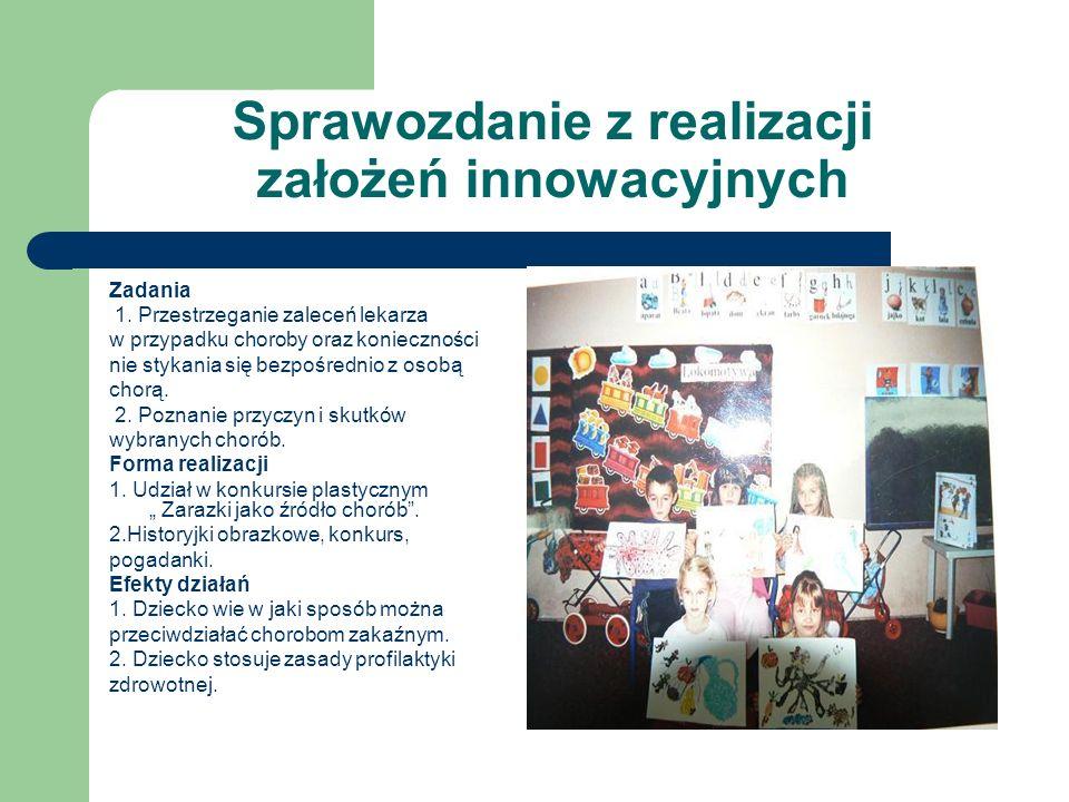 Sprawozdanie z realizacji założeń innowacyjnych Zadania 1. Przestrzeganie zaleceń lekarza w przypadku choroby oraz konieczności nie stykania się bezpo