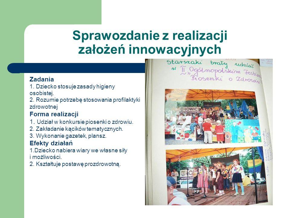 Sprawozdanie z realizacji założeń innowacyjnych Zadania 1. Dziecko stosuje zasady higieny osobistej. 2. Rozumie potrzebę stosowania profilaktyki zdrow