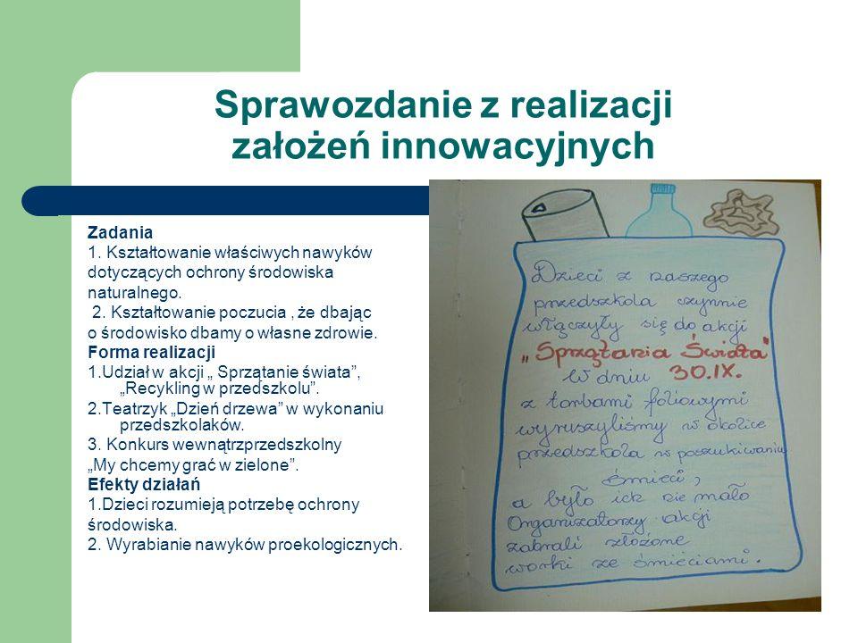 Sprawozdanie z realizacji założeń innowacyjnych Zadania 1. Kształtowanie właściwych nawyków dotyczących ochrony środowiska naturalnego. 2. Kształtowan
