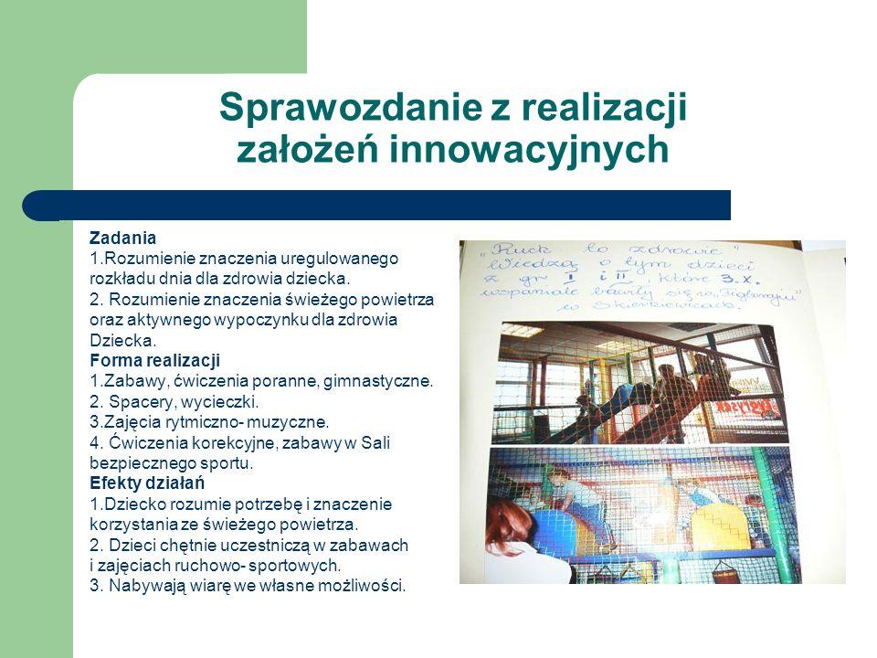 Sprawozdanie z realizacji założeń innowacyjnych Zadania 1.Rozumienie znaczenia uregulowanego rozkładu dnia dla zdrowia dziecka. 2. Rozumienie znaczeni